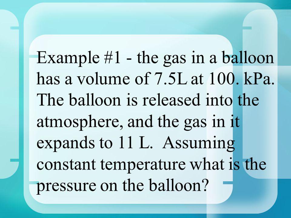 P 1 V 1 = P 2 V 2 P1 P1 = original pressure V1 V1 = original volume P2 P2 = new pressure V2 V2 = new volume