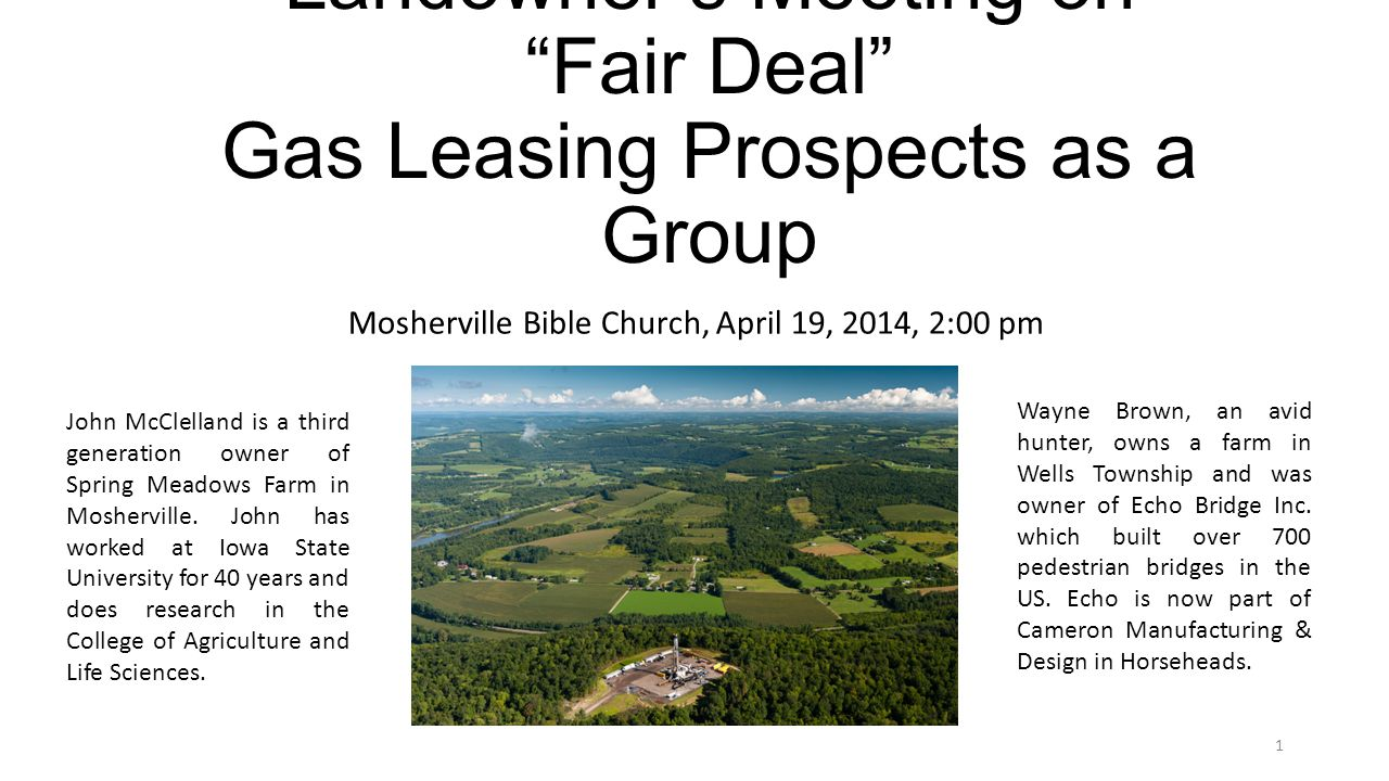 Landowners Meeting on Fair Deal Gas Leasing Prospects as a Group Mosherville Bible Church, April 19, 2014, 2:00 pm John McClelland is a third generation owner of Spring Meadows Farm in Mosherville.