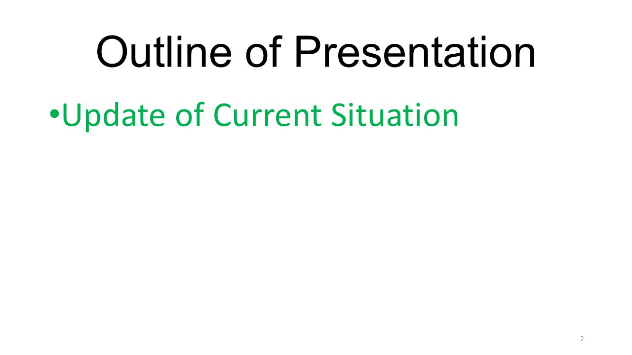Outline of Presentation Update of Current Situation 2