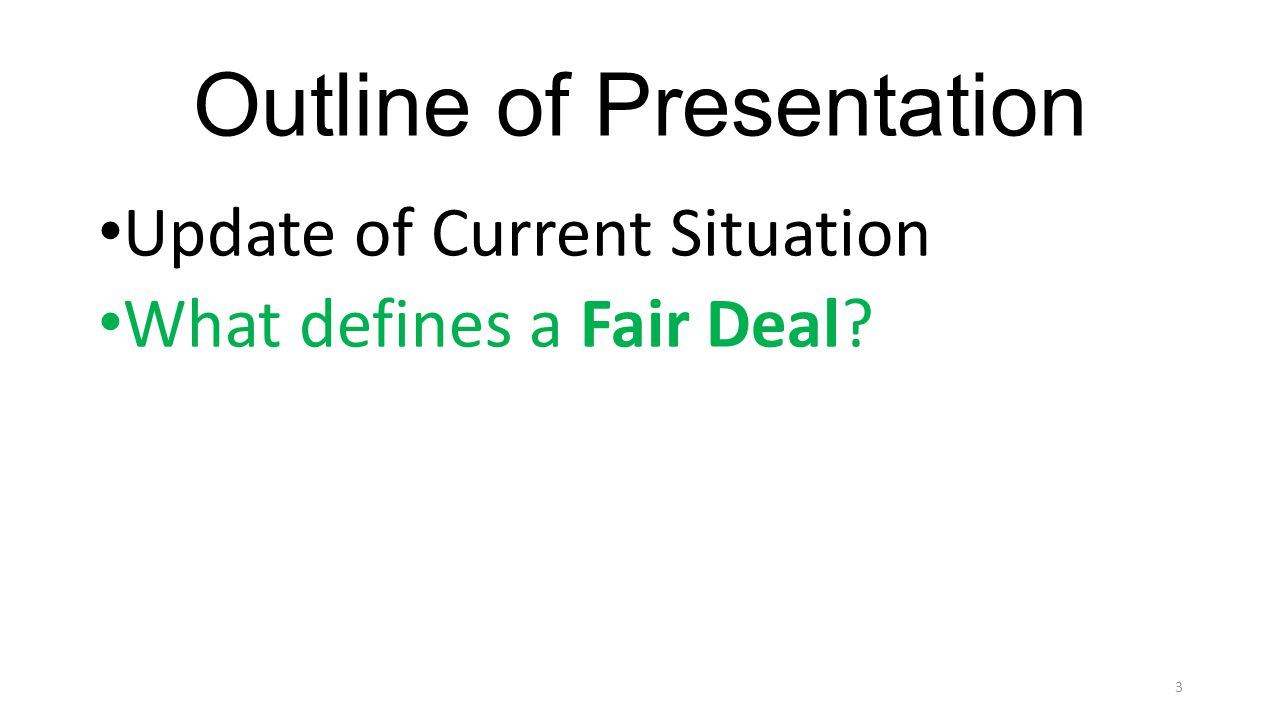 Outline of Presentation Update of Current Situation What defines a Fair Deal.