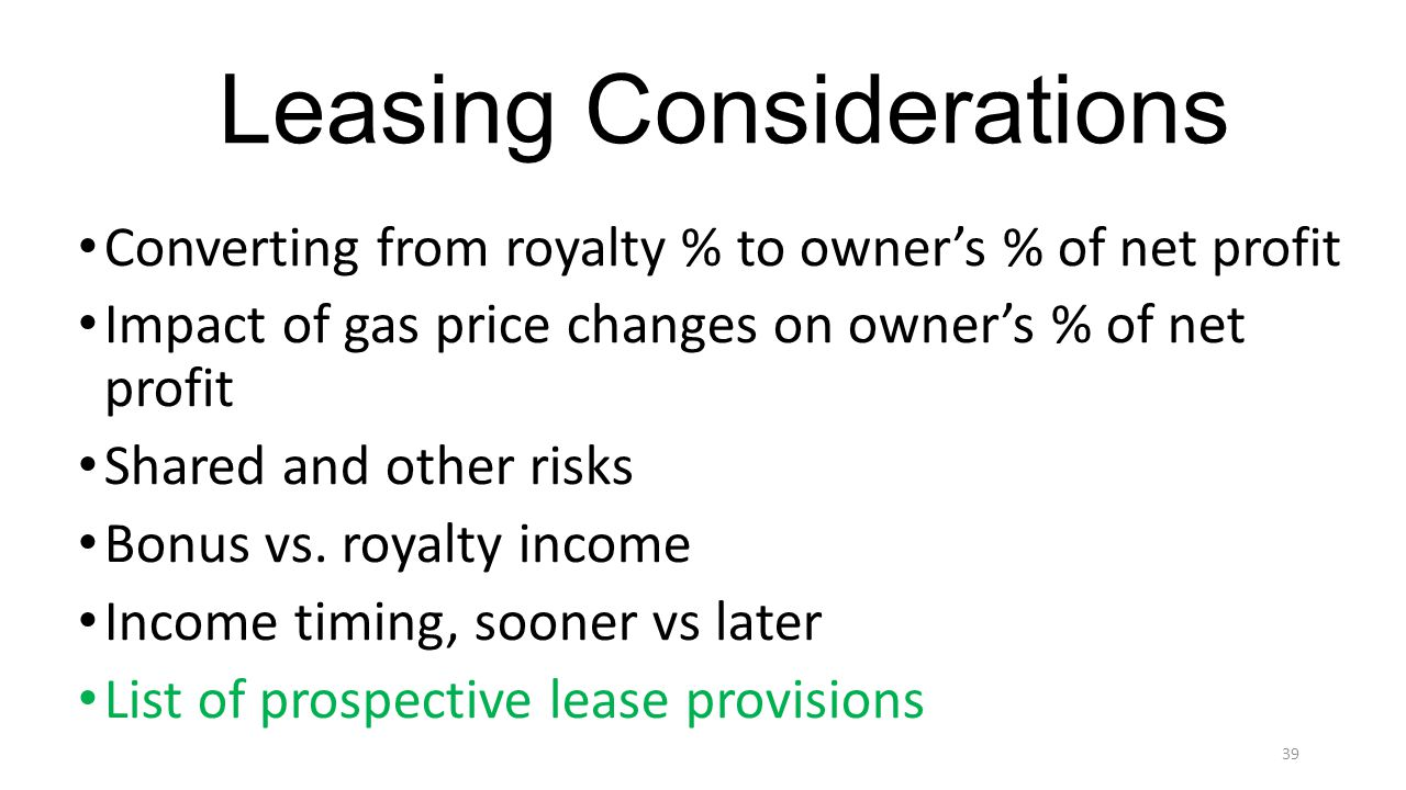 Leasing Considerations Converting from royalty % to owners % of net profit Impact of gas price changes on owners % of net profit Shared and other risks Bonus vs.