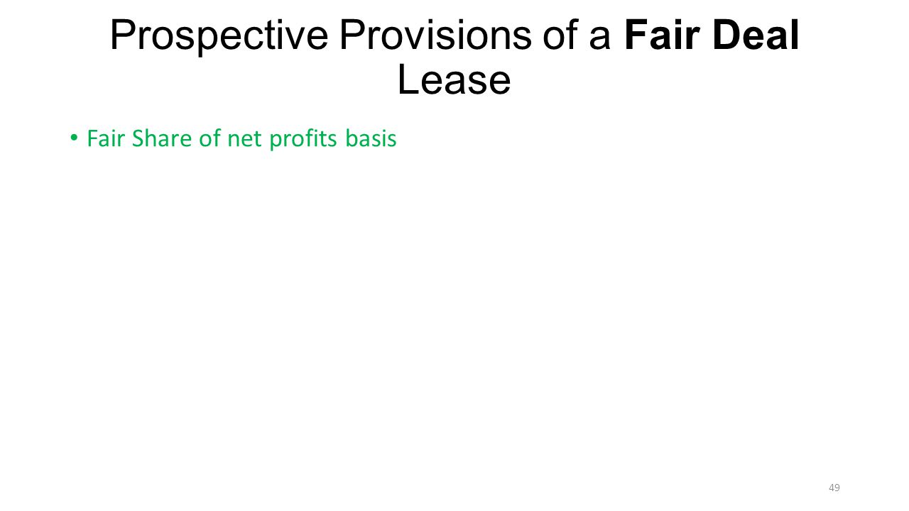 Prospective Provisions of a Fair Deal Lease Fair Share of net profits basis 49