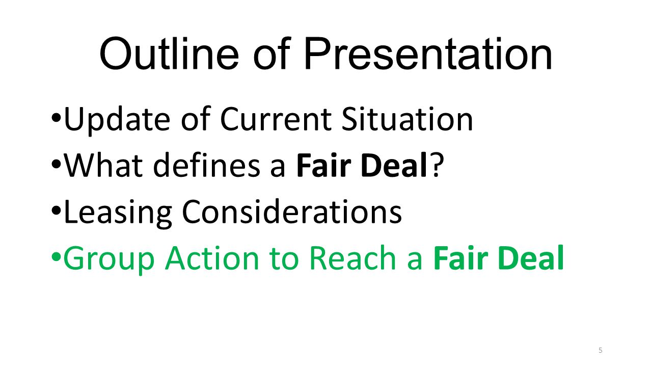 Outline of Presentation Update of Current Situation What defines a Fair Deal? Leasing Considerations Group Action to Reach a Fair Deal 5