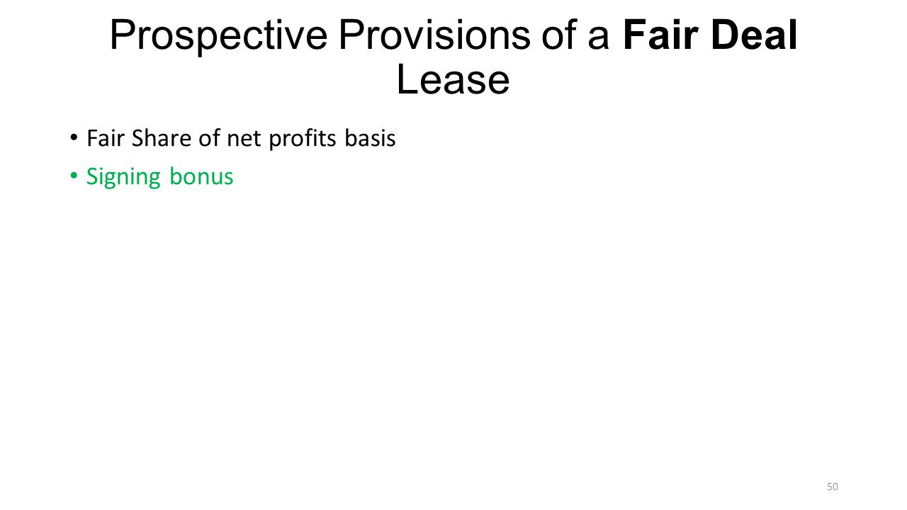 Prospective Provisions of a Fair Deal Lease Fair Share of net profits basis Signing bonus 50