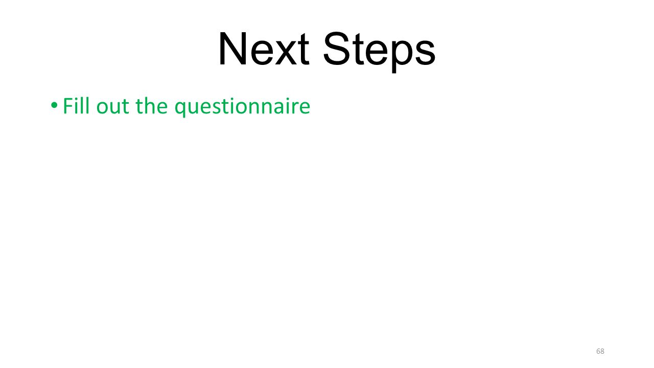 Next Steps Fill out the questionnaire 68