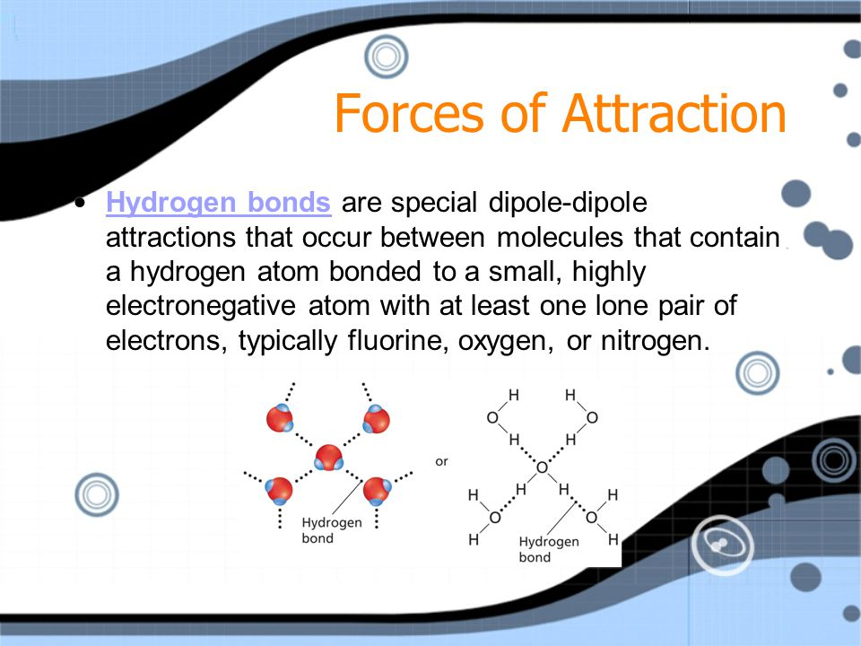 Forces of Attraction Dipole-dipole forces are attractions between oppositely charged regions of polar molecules. Dipole-dipole forces Dipole-dipole fo