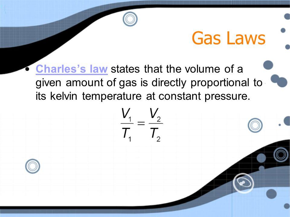 Gas Laws Conversions: Kelvin T (K) = Celsius T ( C) + 273 Celsius T ( C) = Kelvin T (K) - 273 Conversions: Kelvin T (K) = Celsius T ( C) + 273 Celsius