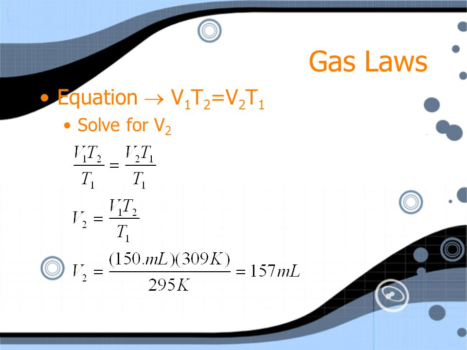Gas Laws Givens and Unknown V 1 =150. mL T 1 =295 K V 2 =? T 2 =309 K Givens and Unknown V 1 =150. mL T 1 =295 K V 2 =? T 2 =309 K