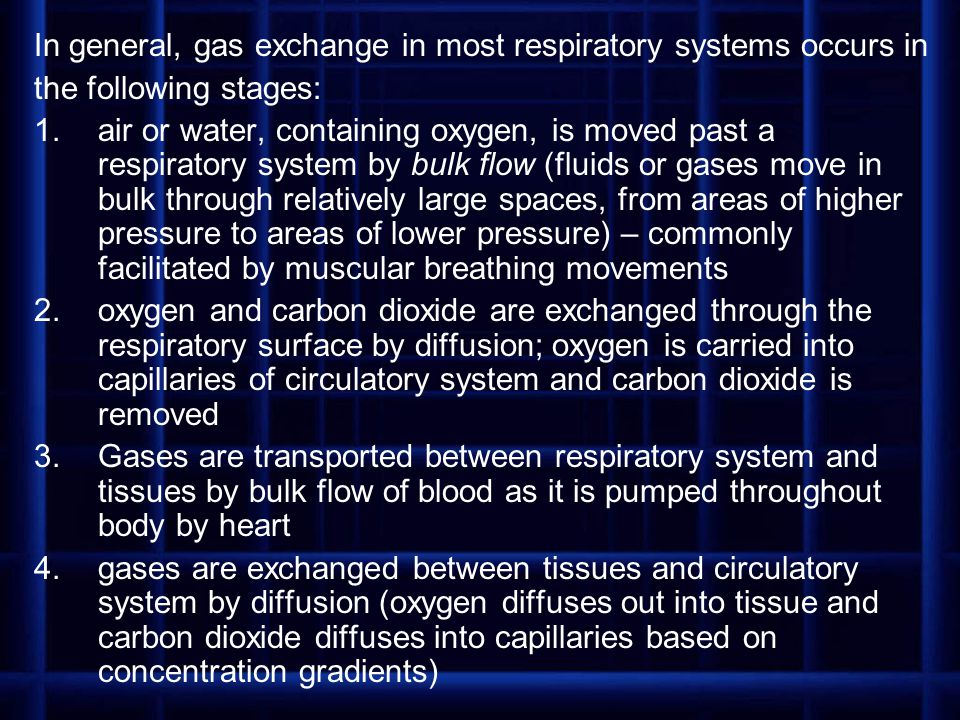 In general, gas exchange in most respiratory systems occurs in the following stages: 1.air or water, containing oxygen, is moved past a respiratory sy