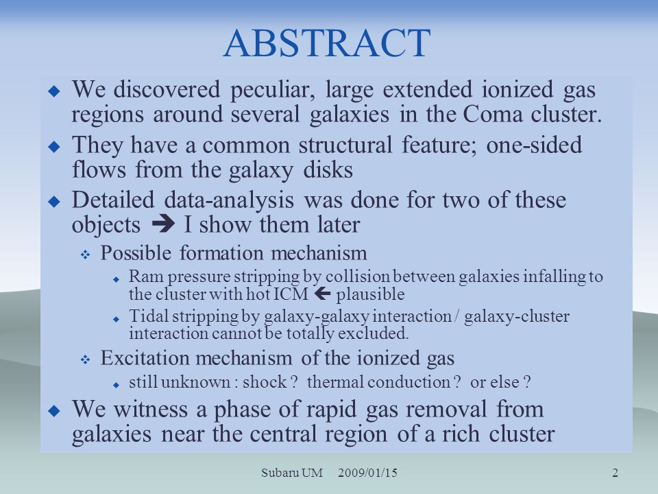 Subaru UM 2009/01/15 2 ABSTRACT We discovered peculiar, large extended ionized gas regions around several galaxies in the Coma cluster.