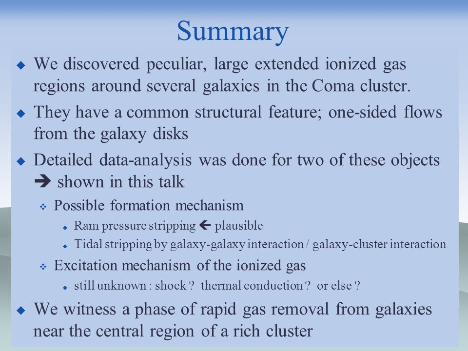 Subaru UM 2009/01/15 26 Summary We discovered peculiar, large extended ionized gas regions around several galaxies in the Coma cluster.