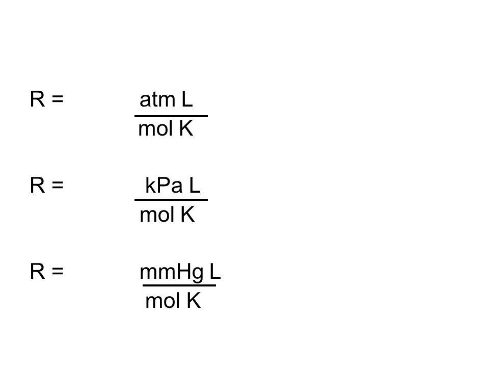R = atm L mol K R = kPa L mol K R = mmHg L mol K
