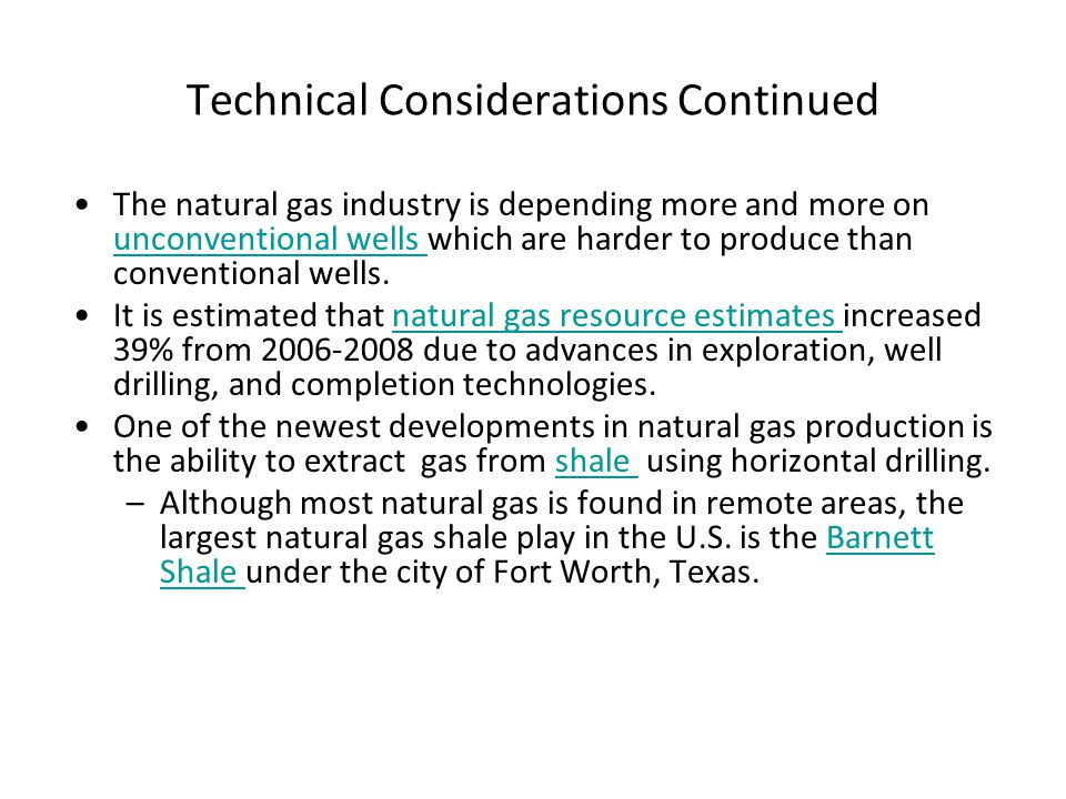 Technical Considerations Continued The natural gas industry is depending more and more on unconventional wells which are harder to produce than conven