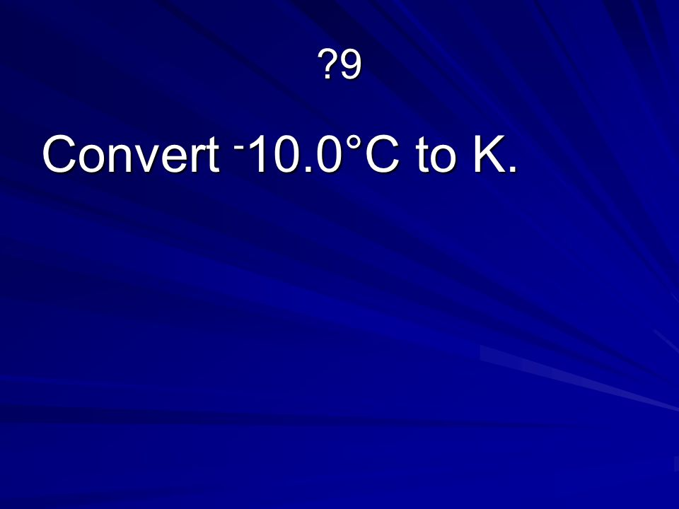 ?9 Convert - 10.0°C to K.