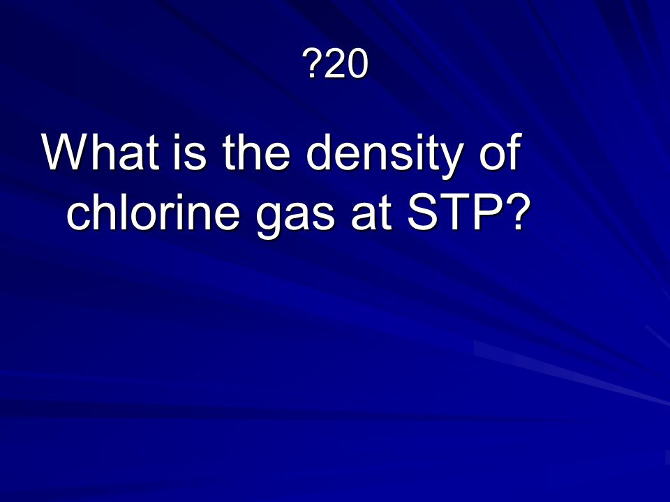?20 What is the density of chlorine gas at STP?