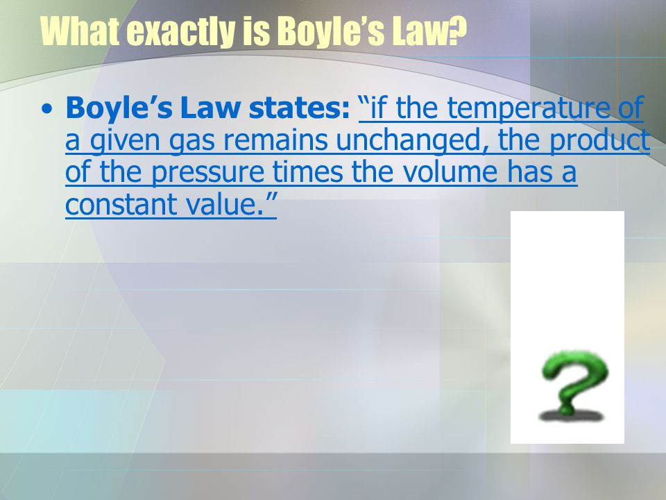 What exactly is Boyles Law.
