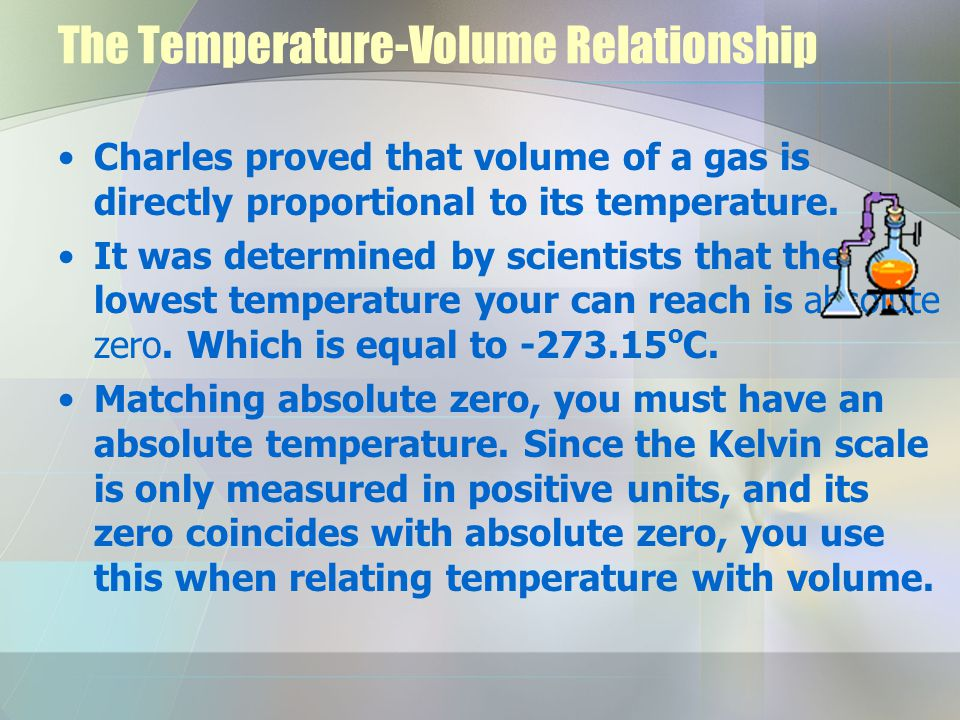 The Temperature-Volume Relationship Charles proved that volume of a gas is directly proportional to its temperature.