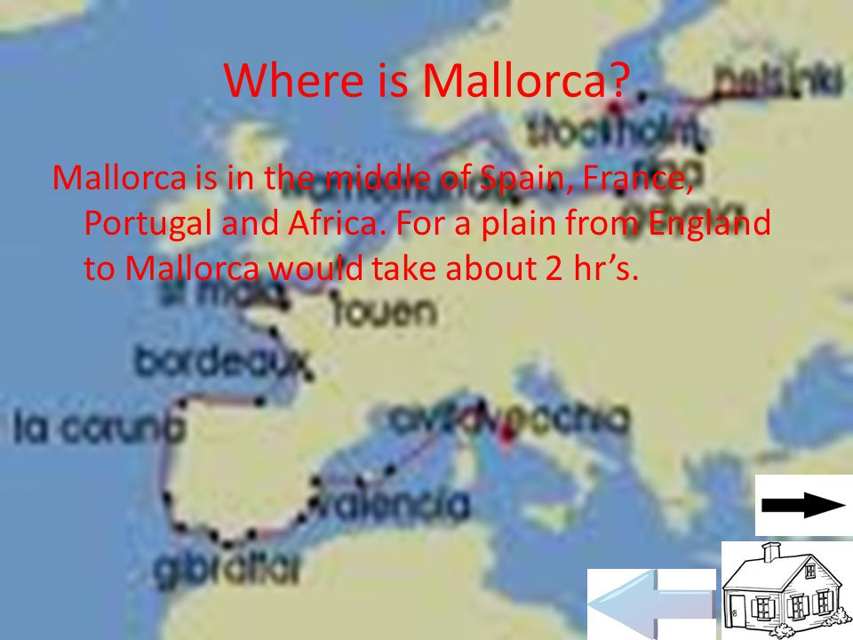 Where is Mallorca.Mallorca is in the middle of Spain, France, Portugal and Africa.
