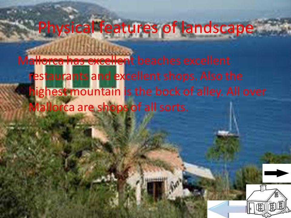 Physical features of landscape Mallorca has excellent beaches excellent restaurants and excellent shops.