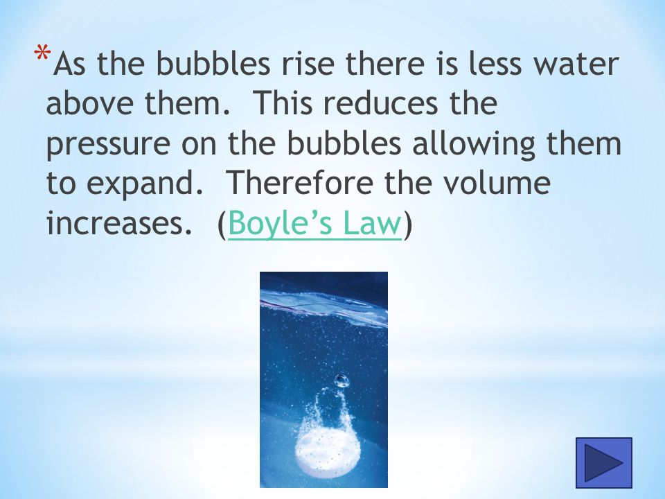 * As air bubbles rise to the surface of the ocean, their volume increases. Assuming the water temperature is relatively constant as the bubbles rise,