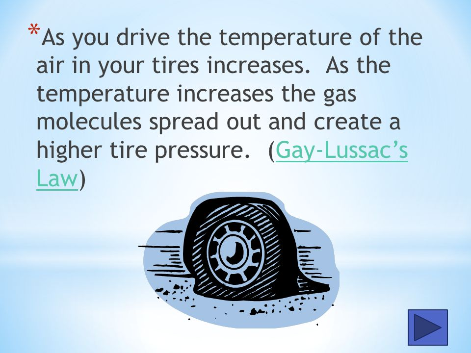 * Assuming the volume of the tire is held relatively constant, why would it be best to take your tire pressure before you drive?