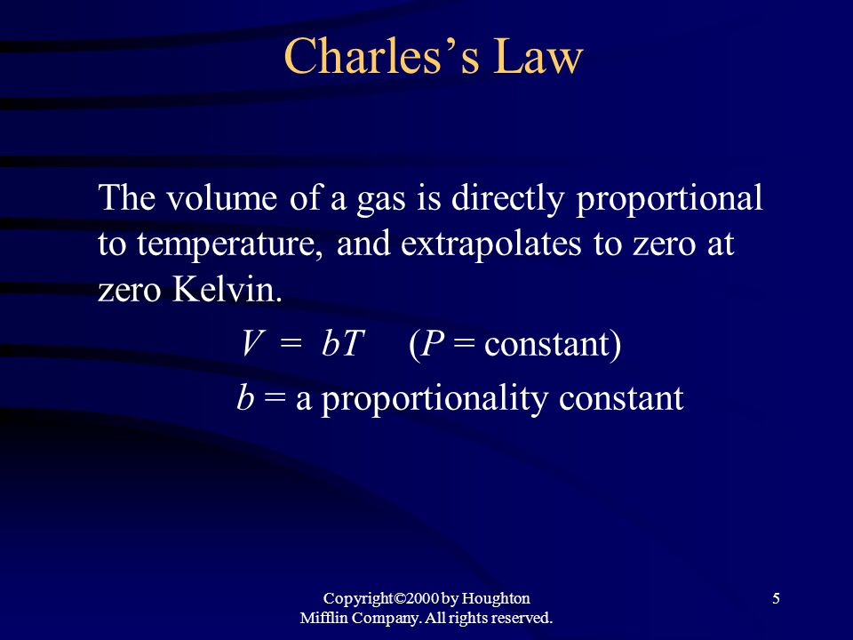 Copyright©2000 by Houghton Mifflin Company. All rights reserved. 5 Charless Law The volume of a gas is directly proportional to temperature, and extra