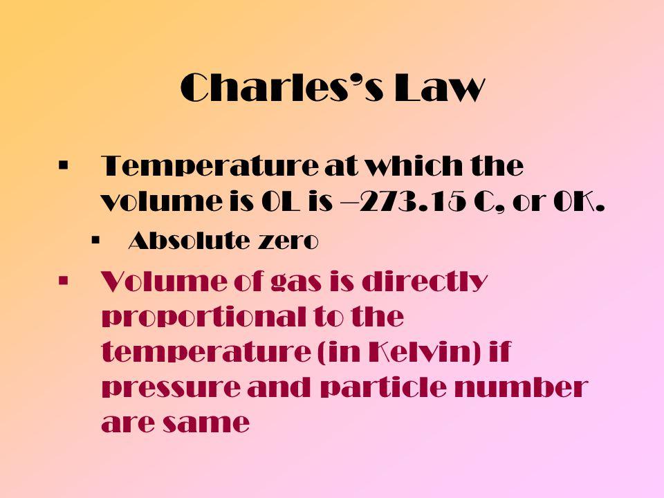 Charless Law V 1 =V 2 T 1 T 2 V 1 = Initial volumeT 1 = Initial temperature (K) V 2 = Final volumeT 2 = Final temperature (K)