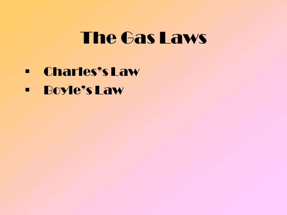 The Gas Laws Charless Law Boyles Law