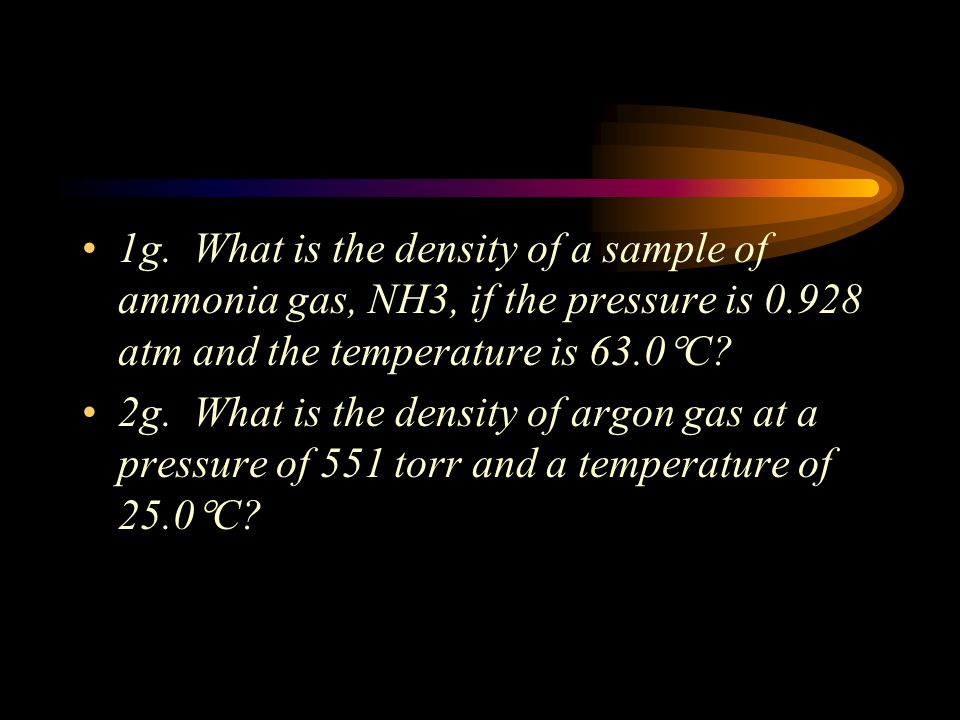 G. Solving for Density and /or Molar Mass of a gas using the Ideal Gas Law 1. Density (units are g/L) Use the Ideal Gas Law to find moles (n), convert