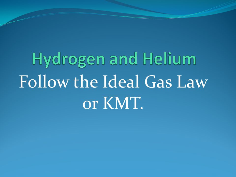 Follow the Ideal Gas Law or KMT.