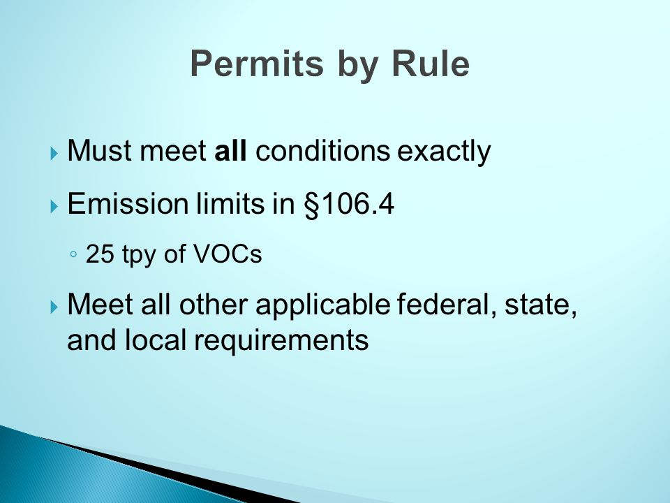 Must meet all conditions exactly Emission limits in §106.4 25 tpy of VOCs Meet all other applicable federal, state, and local requirements