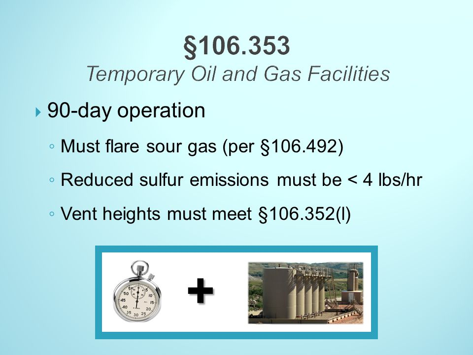 90-day operation Must flare sour gas (per §106.492) Reduced sulfur emissions must be < 4 lbs/hr Vent heights must meet §106.352(l) +