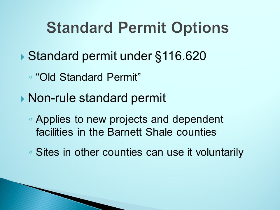 Standard permit under §116.620 Old Standard Permit Non-rule standard permit Applies to new projects and dependent facilities in the Barnett Shale coun