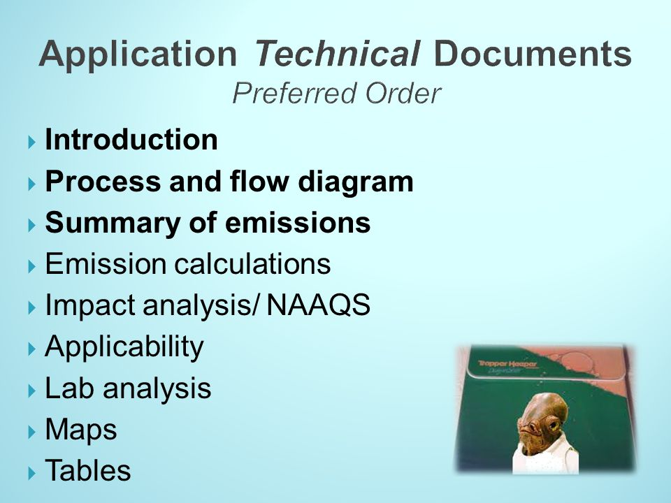Introduction Process and flow diagram Summary of emissions Emission calculations Impact analysis/ NAAQS Applicability Lab analysis Maps Tables