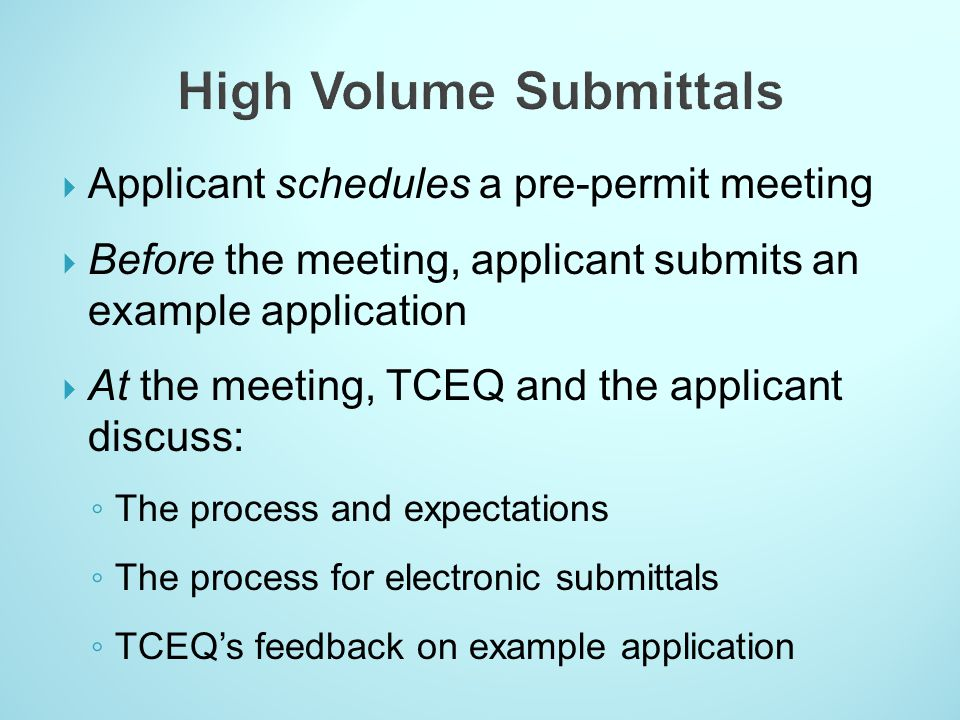 Applicant schedules a pre-permit meeting Before the meeting, applicant submits an example application At the meeting, TCEQ and the applicant discuss: