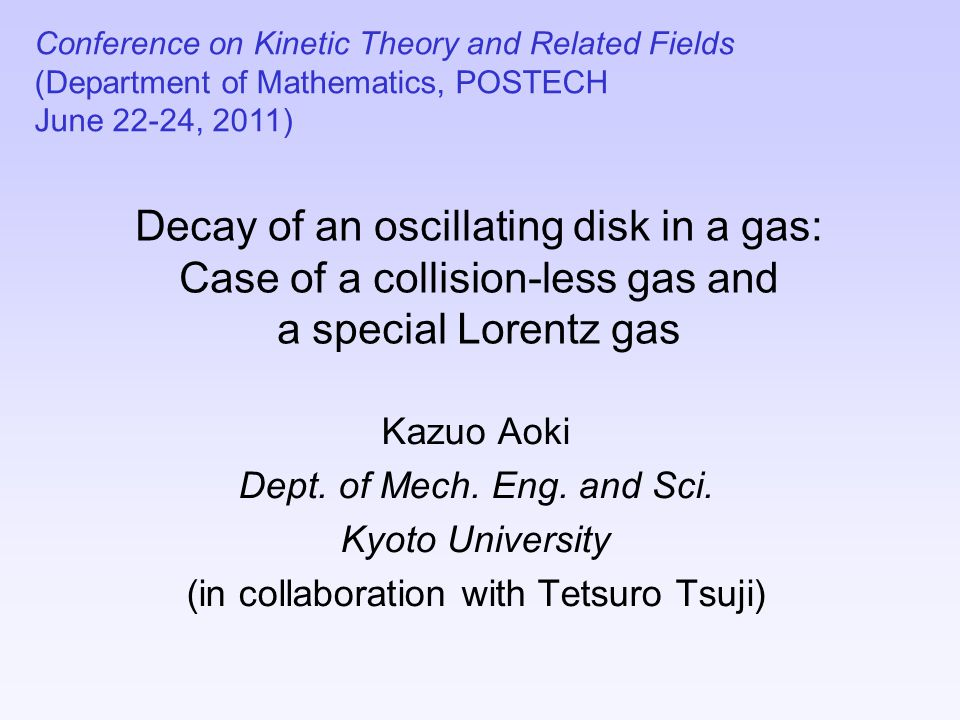 Decay of an oscillating disk in a gas: Case of a collision-less gas and a special Lorentz gas Kazuo Aoki Dept.