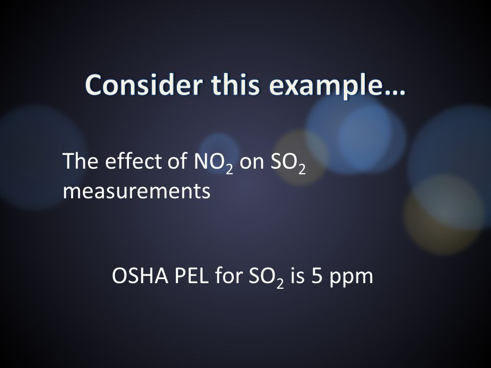 The effect of NO 2 on SO 2 measurements OSHA PEL for SO 2 is 5 ppm