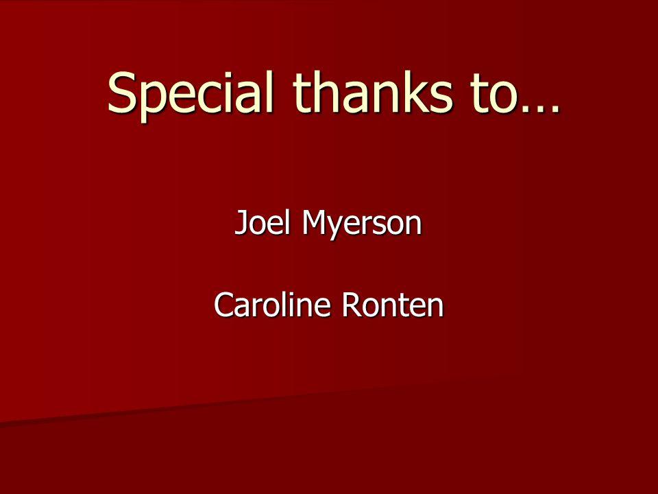 Joel Myerson Special thanks to… Caroline Ronten
