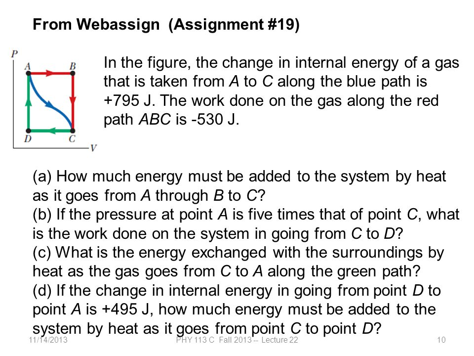 11/14/2013PHY 113 C Fall 2013 -- Lecture 2210 From Webassign (Assignment #19) In the figure, the change in internal energy of a gas that is taken from A to C along the blue path is +795 J.