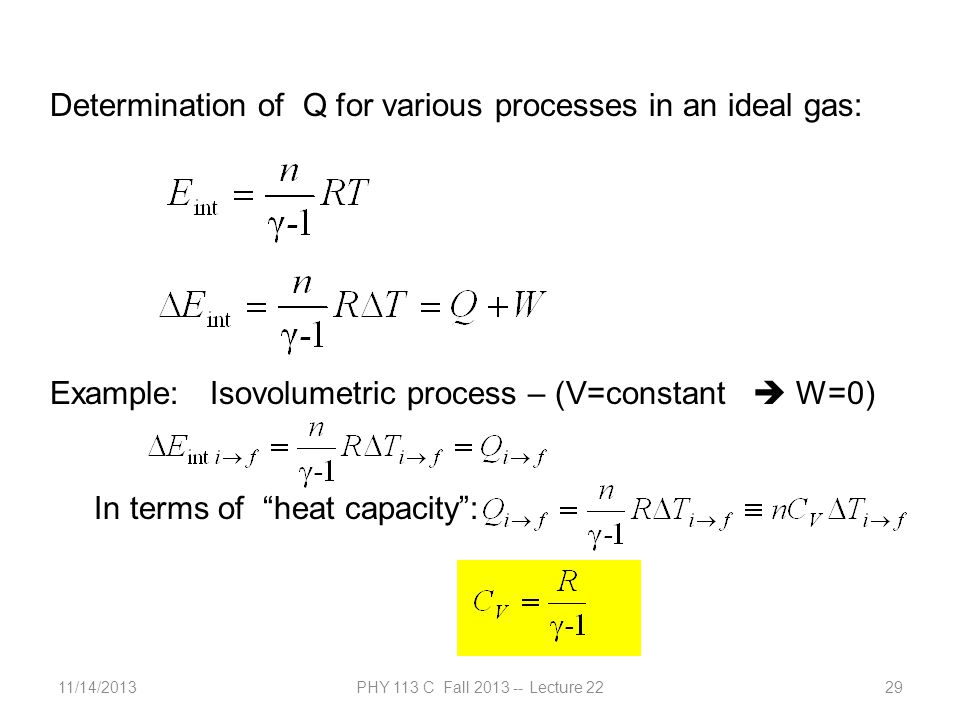 11/14/2013PHY 113 C Fall 2013 -- Lecture 2229 Determination of Q for various processes in an ideal gas: Example: Isovolumetric process – (V=constant W