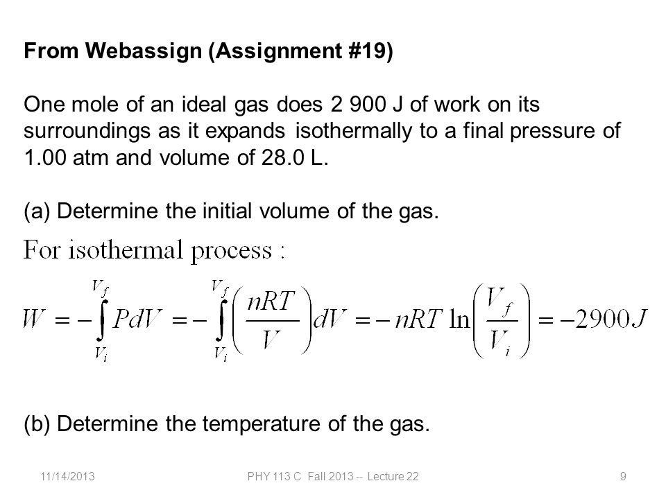 11/14/2013PHY 113 C Fall 2013 -- Lecture 229 From Webassign (Assignment #19) One mole of an ideal gas does 2 900 J of work on its surroundings as it e