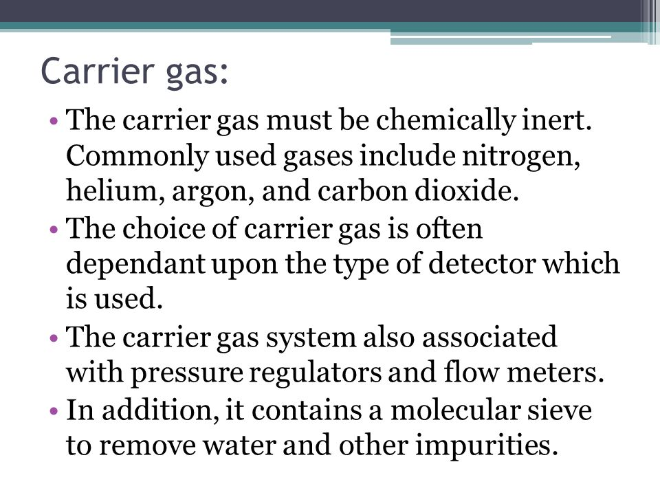 Carrier gas: The carrier gas must be chemically inert. Commonly used gases include nitrogen, helium, argon, and carbon dioxide. The choice of carrier