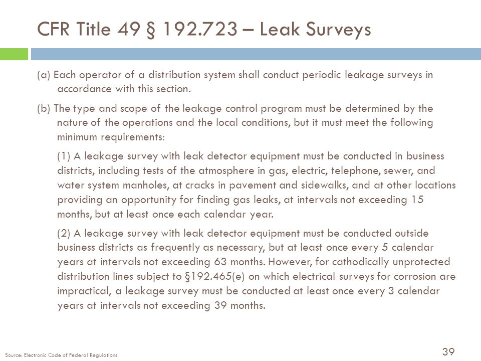 39 CFR Title 49 § 192.723 – Leak Surveys (a) Each operator of a distribution system shall conduct periodic leakage surveys in accordance with this section.