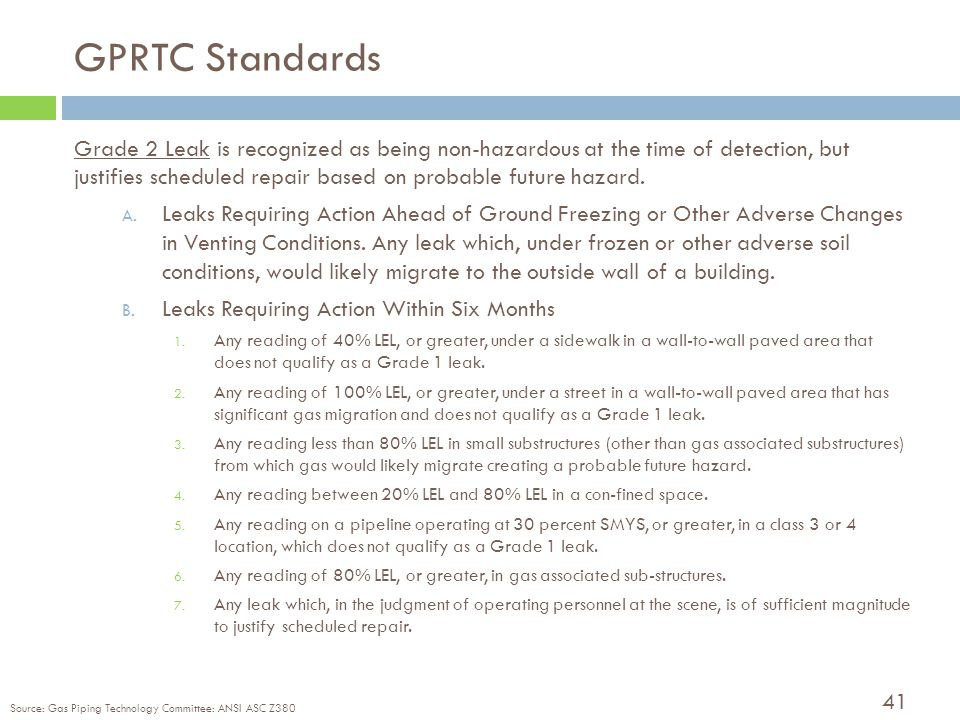 41 GPRTC Standards Grade 2 Leak is recognized as being non-hazardous at the time of detection, but justifies scheduled repair based on probable future hazard.