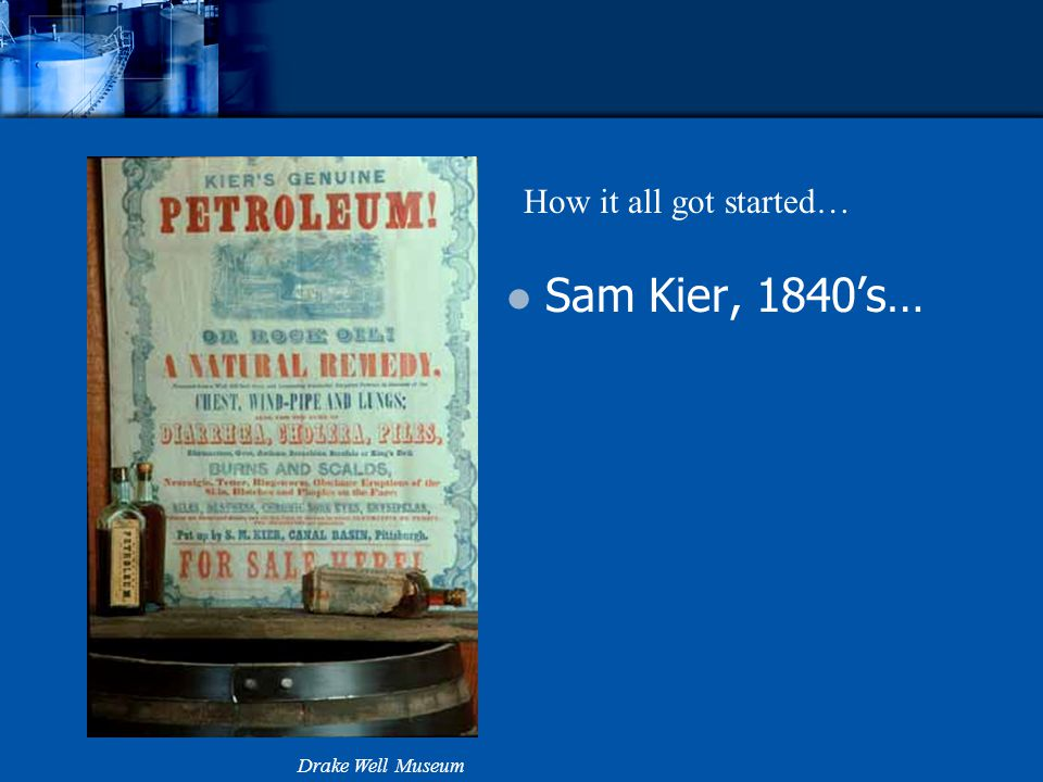 Sam Kier, 1840s… Drake Well Museum How it all got started…