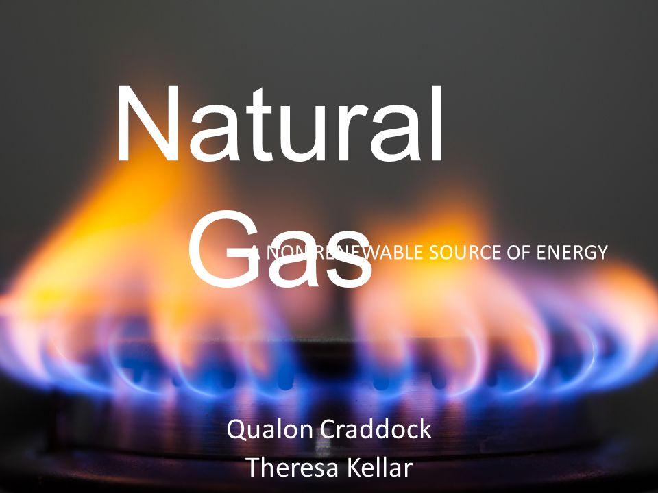 Natural Gas Qualon Craddock Theresa Kellar A NON RENEWABLE SOURCE OF ENERGY