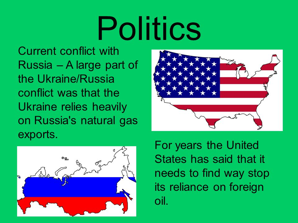 Politics Current conflict with Russia – A large part of the Ukraine/Russia conflict was that the Ukraine relies heavily on Russia's natural gas export
