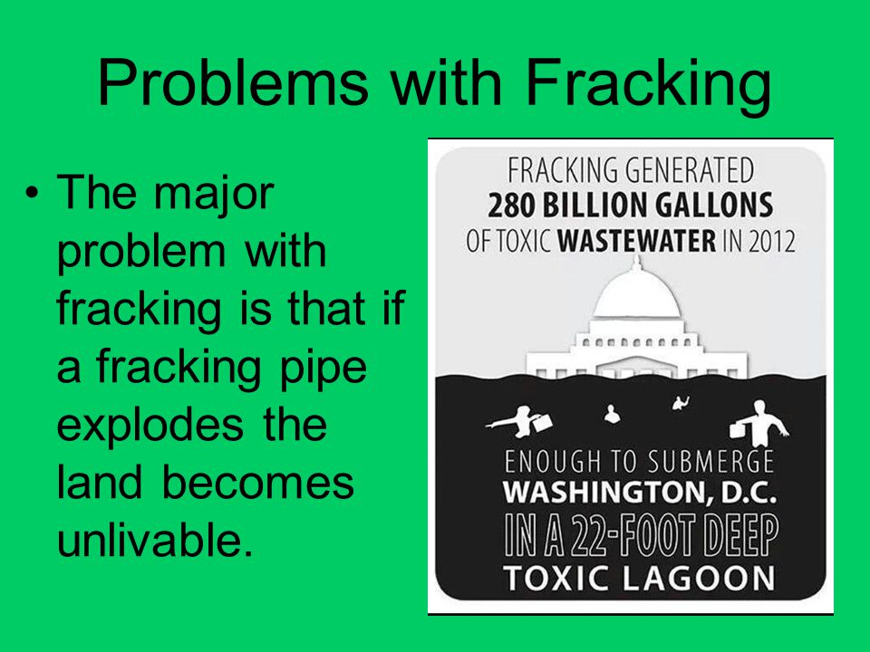 Problems with Fracking The major problem with fracking is that if a fracking pipe explodes the land becomes unlivable.