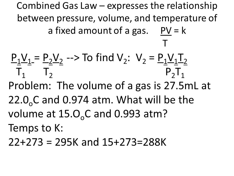 Combined Gas Law – expresses the relationship between pressure, volume, and temperature of a fixed amount of a gas.