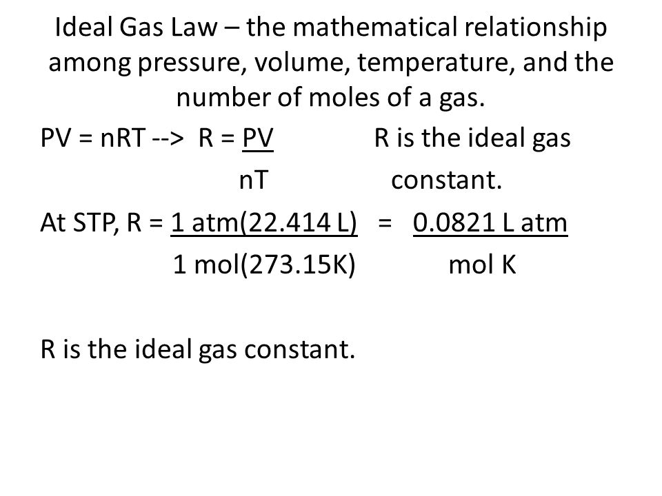 Ideal Gas Law – the mathematical relationship among pressure, volume, temperature, and the number of moles of a gas.